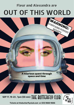 Poster for 'Fleur and Alexandra are out of this world'. Text reads 'Warning: Contains puppet nudity. A hilarious quest through space and time.' Image of an astronaut's helmet with two eyes inside it. A pink and black starburst is in the background